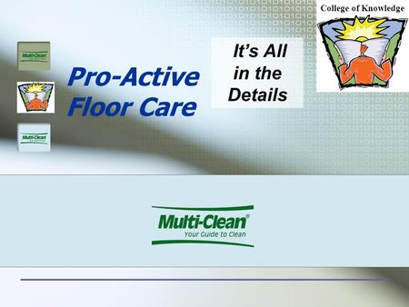 Pro-Active Floor Care It's All in the Details College of Knowledge.