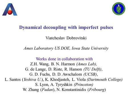 Dynamical decoupling with imperfect pulses Viatcheslav Dobrovitski Ames Laboratory US DOE, Iowa State University Works done in collaboration with Z.H.
