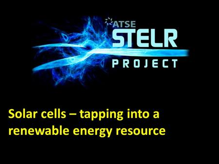 Solar cells – tapping into a renewable energy resource.