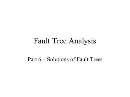 Fault Tree Analysis Part 6 – Solutions of Fault Trees.