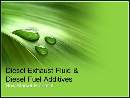 Diesel Exhaust Fluid & Diesel Fuel Additives New Market Potential.