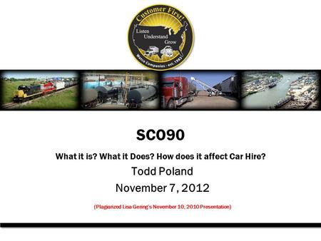 Todd Poland November 7, 2012 (Plagiarized Lisa Gering's November 10, 2010 Presentation) SCO90 What it is? What it Does? How does it affect Car Hire?