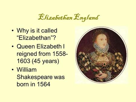 "Elizabethan England Why is it called ""Elizabethan""?"