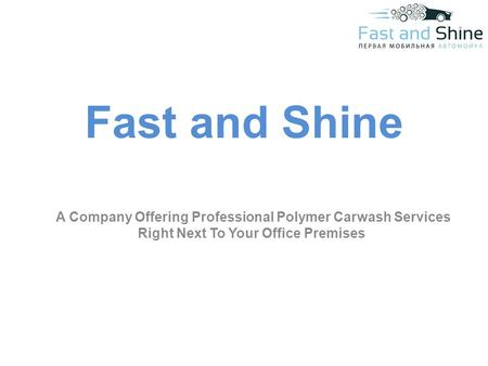 Fast and Shine A Company Offering Professional Polymer Carwash Services Right Next To Your Office Premises.