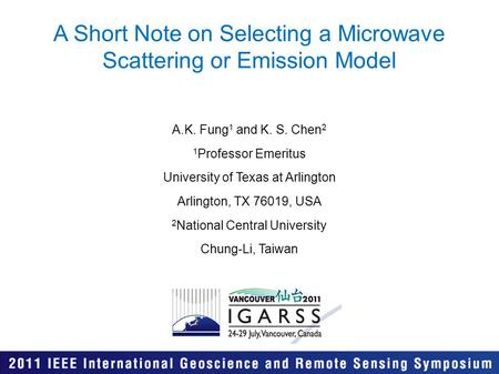 A Short Note on Selecting a Microwave Scattering or Emission Model A.K. Fung 1 and K. S. Chen 2 1 Professor Emeritus University of Texas at Arlington Arlington,