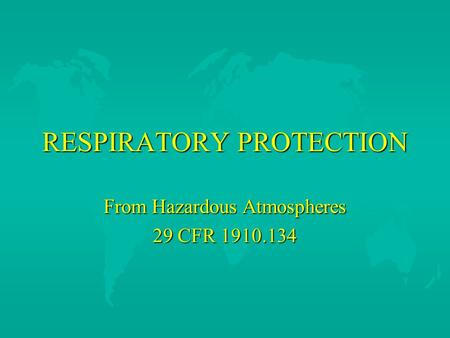RESPIRATORY PROTECTION From Hazardous Atmospheres 29 CFR 1910.134.