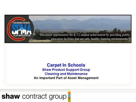 Carpet In Schools Shaw Product Support Group Cleaning and Maintenance An Important Part of Asset Management.