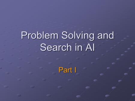 Problem Solving and Search in AI Part I Search and Intelligence Search is one of the most powerful approaches to problem solving in AI Search is a universal.