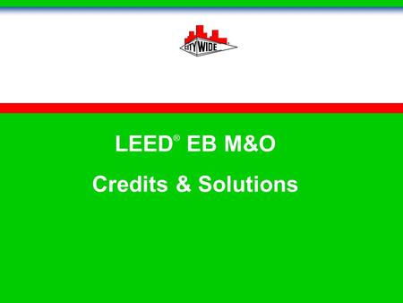 LEED ® EB M&O Credits & Solutions City Wide Emerald Choice.