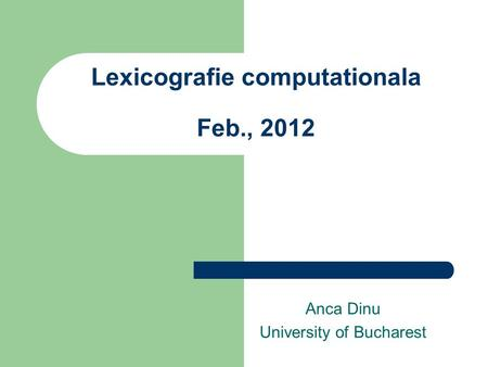 Lexicografie computationala Feb., 2012 Anca Dinu University of Bucharest.