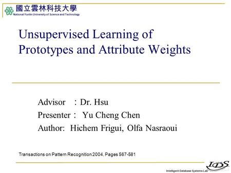 Intelligent Database Systems Lab 國立雲林科技大學 National Yunlin University of Science and Technology Advisor : Dr. Hsu Presenter : Yu Cheng Chen Author: Hichem.
