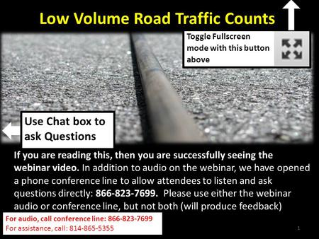 1 Low Volume Road Traffic Counts  Toggle Fullscreen mode with this button above For audio, call conference line: 866-823-7699 For.