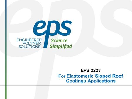 EPS 2223 For Elastomeric Sloped Roof Coatings Applications.