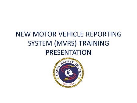 NEW MOTOR VEHICLE REPORTING SYSTEM (MVRS) TRAINING PRESENTATION.