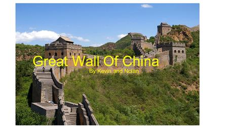 Great Wall Of China By Kevin and Nolan.