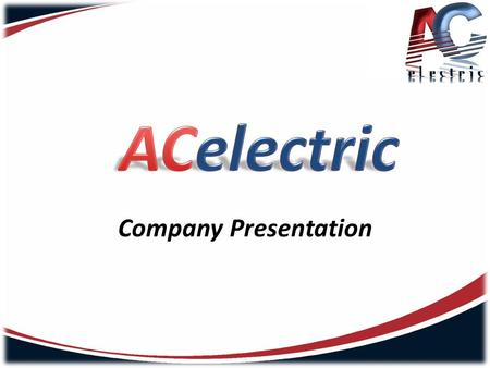 Company Presentation. ACelectric teem has a vast experience in the Romanian market and it is structured in two main departments : industrial automatization.