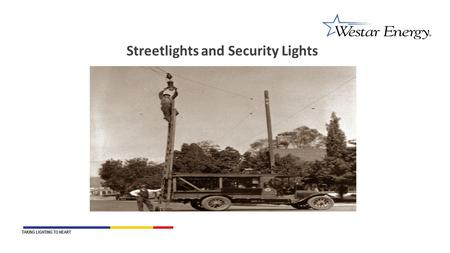 TAKING LIGHTING TO HEART Streetlights and Security Lights.