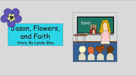 Jason, Flowers, and Faith Story By Lynda Blau Faith.
