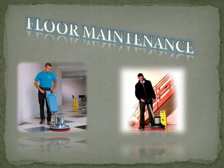 Floor maintenance is the procedure to maintaining the floor that should be doing by us as a housekeeping. We should knowing about this, because we will.