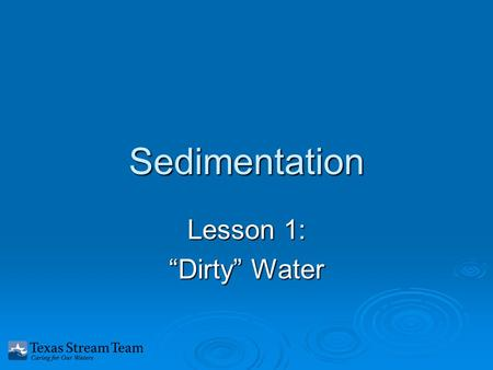 "Sedimentation Lesson 1: ""Dirty"" Water. What will we study in this unit?  Dirt (soil) in water  Soil in the water is an important nonpoint source of."