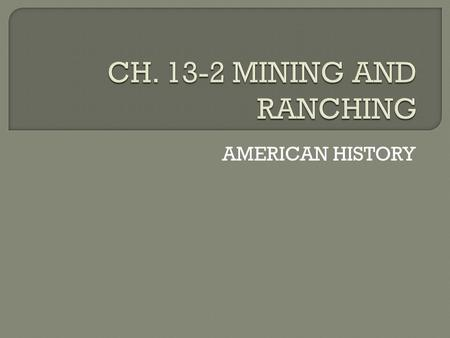 AMERICAN HISTORY.  Gold Rush of 1849 in CA  Miners went from one discovery to another in search of gold and silver  Idaho, Montana, the Black Hills,