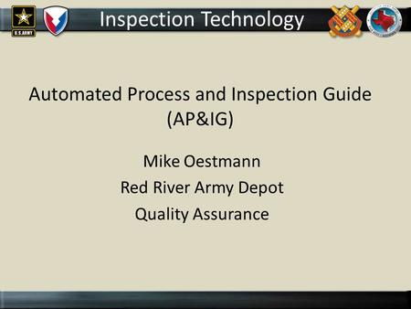 DEPOT Logo goes here Automated Process and Inspection Guide (AP&IG) Mike Oestmann Red River Army Depot Quality Assurance Inspection Technology.