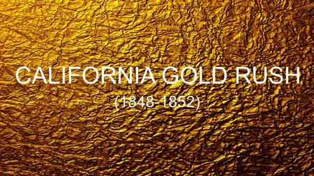 CALIFORNIA GOLD RUSH (1848-1852).
