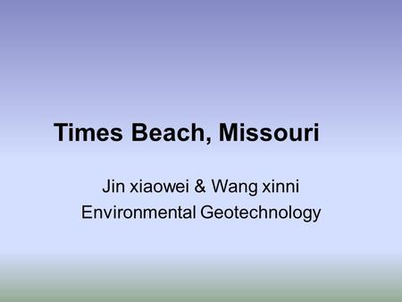 Times Beach, Missouri Jin xiaowei & Wang xinni Environmental Geotechnology.