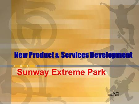 New Product & Services Development Sunway Extreme Park By WW 19 Nov, 2006.