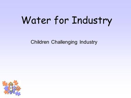 Water for Industry Children Challenging Industry.