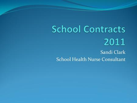 Sandi Clark School Health Nurse Consultant. Contract Development Clearly define specific roles and responsibilities of each agency Dependent upon local.