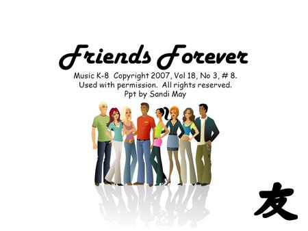 Friends Forever Music K-8 Copyright 2007, Vol 18, No 3, # 8. Used with permission. All rights reserved. Ppt by Sandi May.