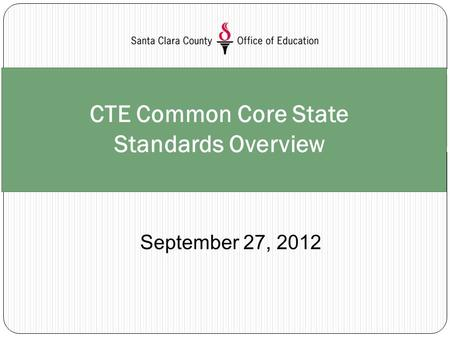 CTE Common Core State Standards Overview September 27, 2012.