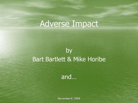 November 6, 2008 Adverse Impact by Bart Bartlett & Mike Horibe and…