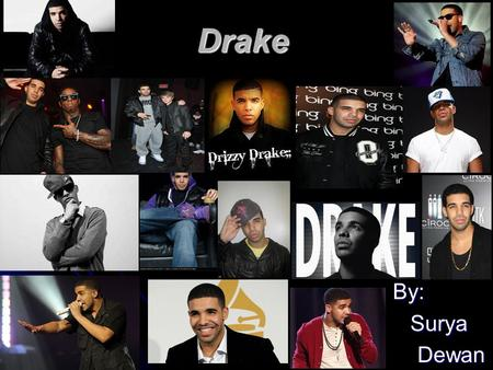 Drake By: By: Surya Surya Dewan Dewan. General Information Aubrey Drake Graham is Drake's real name. Aubrey Drake Graham is Drake's real name. Born on.
