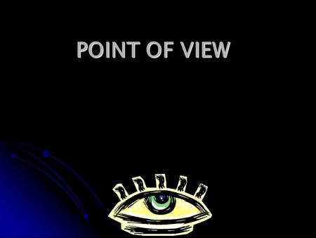 POINT OF VIEW. What is point of view? What is point of view? A. a place where you can view things A. a place where you can view things B. the position.