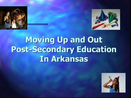 Moving Up and Out Post-Secondary Education In Arkansas.