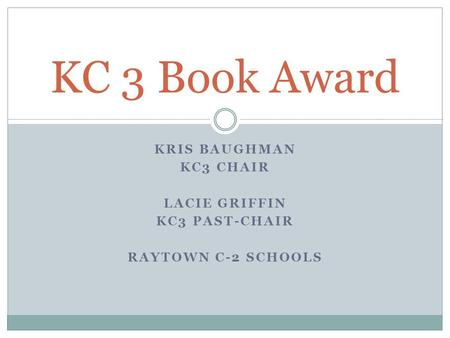 KRIS BAUGHMAN KC3 CHAIR LACIE GRIFFIN KC3 PAST-CHAIR RAYTOWN C-2 SCHOOLS KC 3 Book Award.