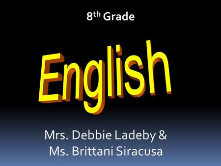 8 th Grade Mrs. Debbie Ladeby & Ms. Brittani Siracusa.