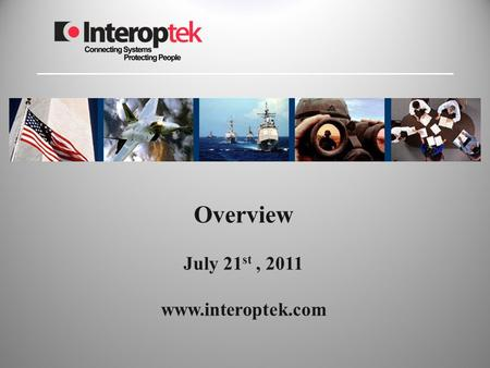 Overview July 21 st, 2011 www.interoptek.com. Corporate Information 5/19/20152 Address: –200 Clinton Avenue, Suite 502, Huntsville, AL 35801 –P.O. Box.