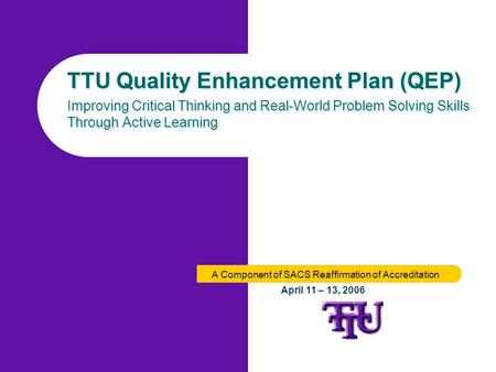 TTU Quality Enhancement Plan (QEP) Improving Critical Thinking and Real-World Problem Solving Skills Through Active Learning TTU Quality Enhancement Plan.