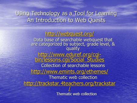 Using Technology as a Tool for Learning An Introduction to Web Quests  Data base of searchable webquest that are categorized by subject,