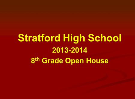 Stratford High School 2013-2014 8 th Grade Open House.