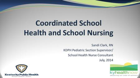 Sandi Clark, RN KDPH Pediatric Section Supervisor/ School Health Nurse Consultant July, 2014.