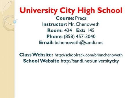 University City High School Course: Precal Instructor: Mr. Chenoweth Room: 424 Ext: 145 Phone: (858) 457-3040   Class Website: