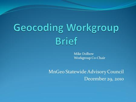 MnGeo Statewide Advisory Council December 29, 2010 Mike Dolbow Workgroup Co-Chair.