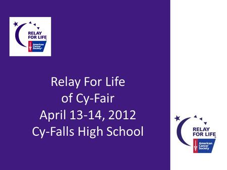 Relay For Life of Cy-Fair April 13-14, 2012 Cy-Falls High School.