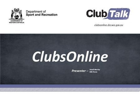 Presenter – ClubsOnline Sandi Morley Nik Peran. ClubTalk Information Session Using Technology to Enhance Your Organisation.