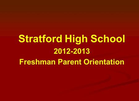 Stratford High School 2012-2013 Freshman Parent Orientation.
