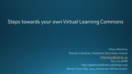 Steps towards your own Virtual Learning Commons. *Ontario School Library Association. Together for Learning: School Libraries and the Emergence of the.